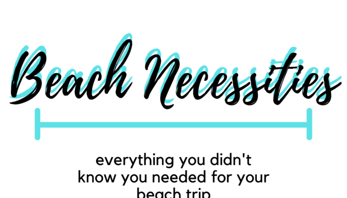 The Beach Necessities: Everything You Never Knew You Needed for Your Beach Trip